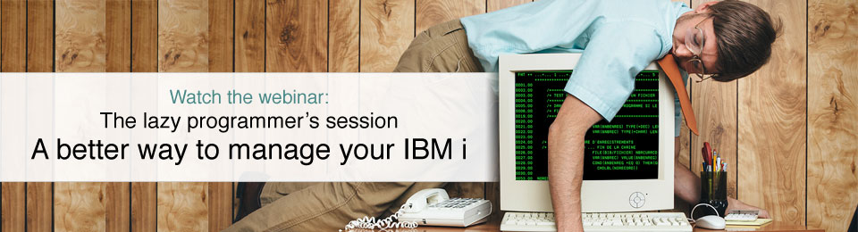 Watch the webinar: the lazy programmer's session - A better way to manage your IBM i