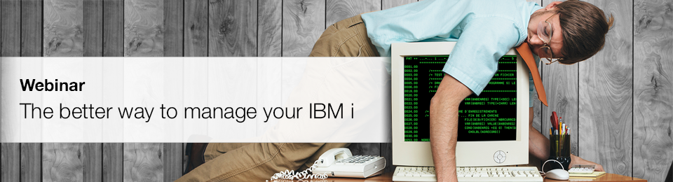 Webinar: The better way to manage your IBM i